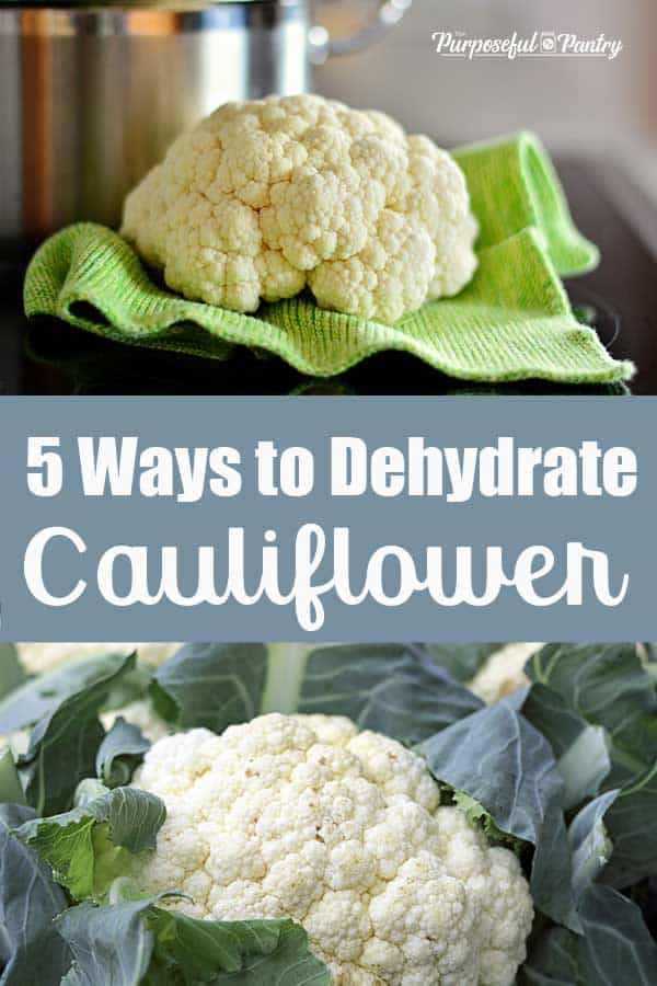 """Cauliflower head and caulflower in leaves - with text overlay """" 5 ways to dehydrate cauliflower"""""""