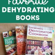 """My three favorite dehydrating cookbooks on my wooden kitchen table with text overlay """"My Favorite Dehydrating Books"""""""